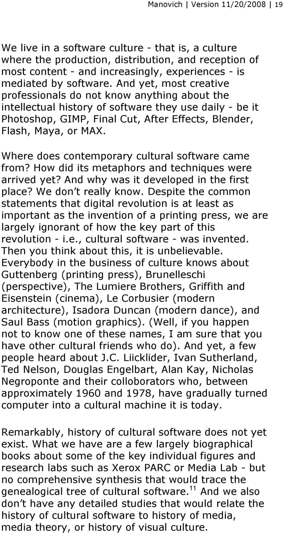 And yet, most creative professionals do not know anything about the intellectual history of software they use daily - be it Photoshop, GIMP, Final Cut, After Effects, Blender, Flash, Maya, or MAX.