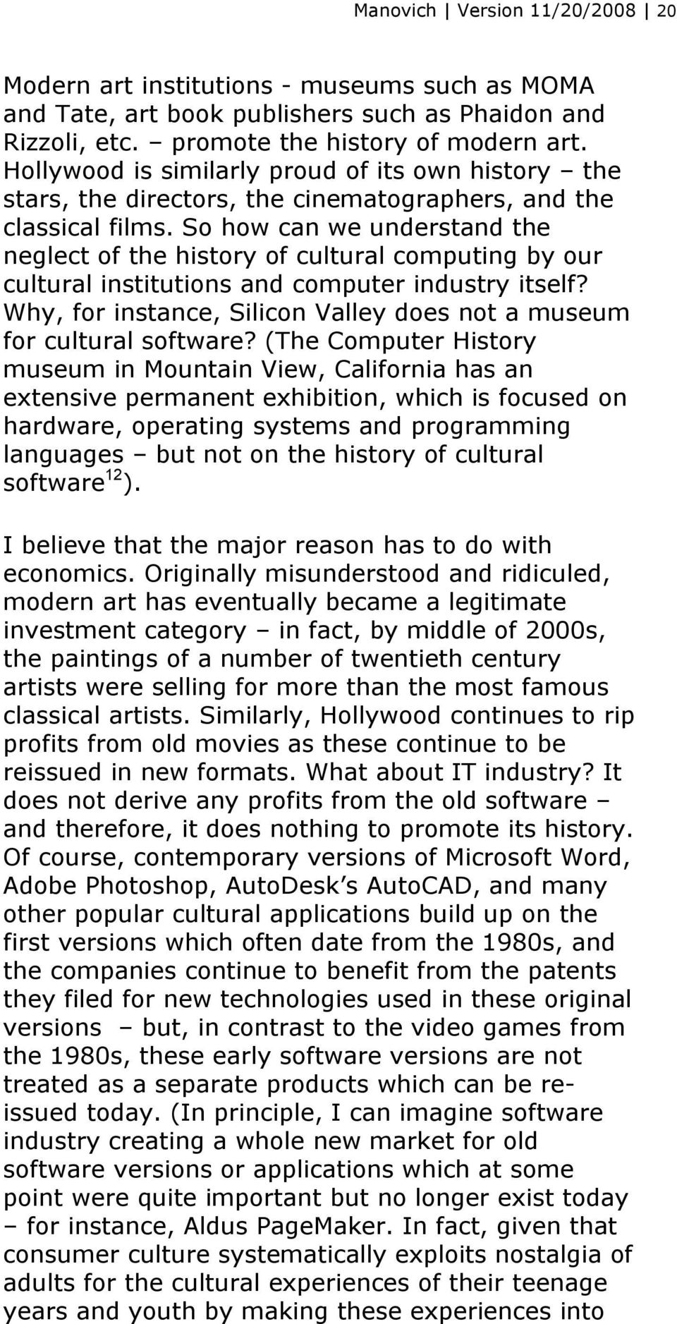 So how can we understand the neglect of the history of cultural computing by our cultural institutions and computer industry itself?