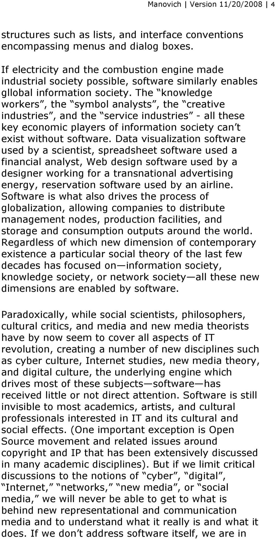The knowledge workers, the symbol analysts, the creative industries, and the service industries - all these key economic players of information society can t exist without software.