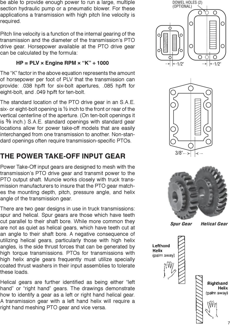 Horsepower available at the PTO drive gear can be calculated by the formula: HP = PlV engine rpm k 1000 The K factor in the above equation represents the amount of horsepower per foot of PLV that the