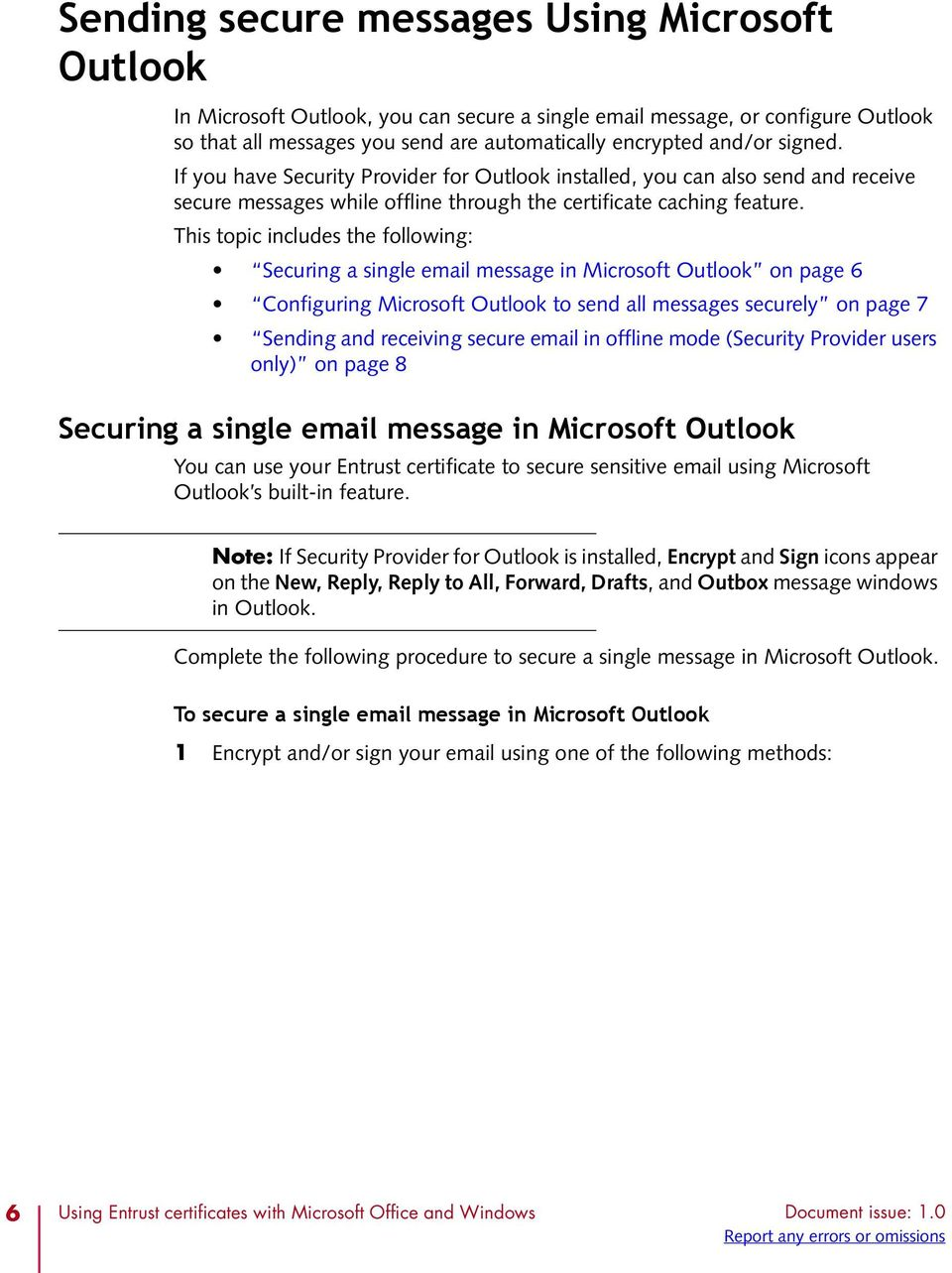 This topic includes the following: Securing a single email message in Microsoft Outlook on page 6 Configuring Microsoft Outlook to send all messages securely on page 7 Sending and receiving secure
