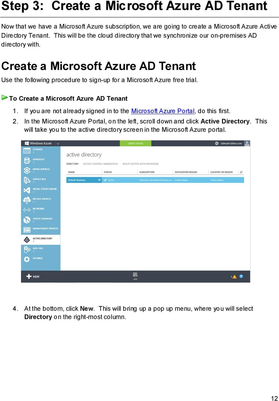 Create a Microsoft Azure AD Tenant Use the following procedure to sign-up for a Microsoft Azure free trial. To Create a Microsoft Azure AD Tenant 1.