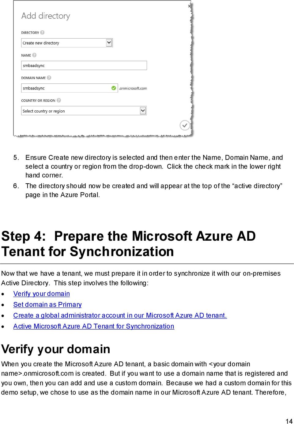 Step 4: Prepare the Microsoft Azure AD Tenant for Synchronization Now that we have a tenant, we must prepare it in order to synchronize it with our on-premises Active Directory.