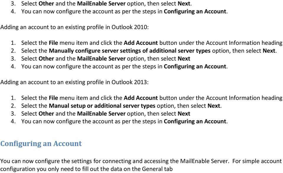 Select the Manually configure server settings of additional server types option, then select Next. 3. Select Other and the MailEnable Server option, then select Next 4.
