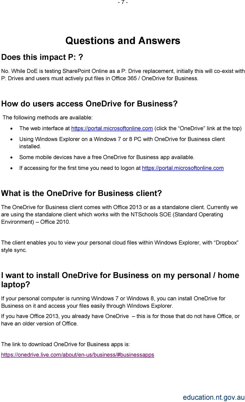 How do users access OneDrive for Business? The following methods are available: The web interface at https://portal.microsoftonline.