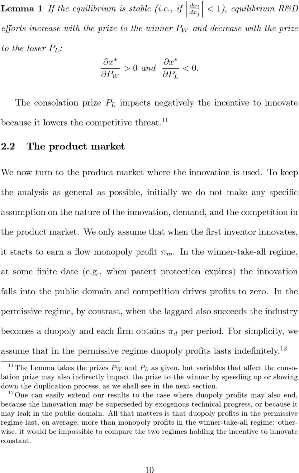 Tokeep the analysis as geneal as possible, initially we do not make any specific assumption on the natue of the innovation, demand, and the competition in the poduct maket.