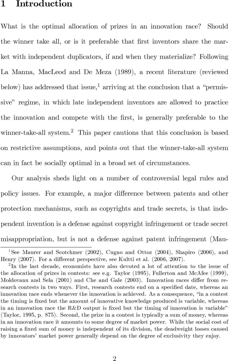Following La Manna, MacLeod and De Meza (1989), a ecent liteatue (eviewed below)hasaddessedthatissue, 1 aivingattheconclusionthata pemissive egime, in which late independent inventos ae allowed to
