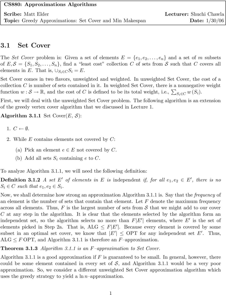 ..,S n }, find a least cost collection C of sets from S such that C covers all elements in E. That is, Si CS i = E. Set Cover comes in two flavors, unweighted and weighted.