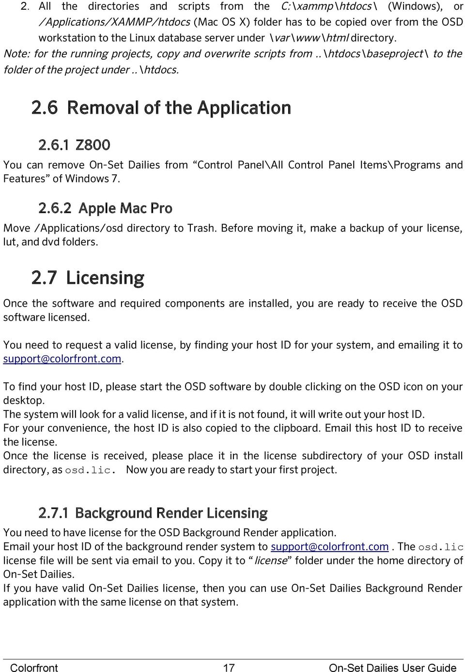 Removal of the Application 2.6.1 Z800 You can remove On-Set Dailies from Control Panel\All Control Panel Items\Programs and Features of Windows 7. 2.6.2 Apple Mac Pro Move /Applications/osd directory to Trash.