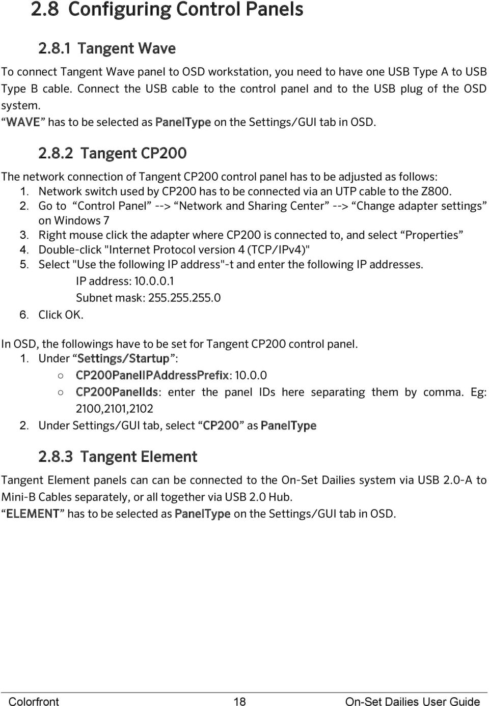 2 Tangent CP200 The network connection of Tangent CP200 control panel has to be adjusted as follows: 1. Network switch used by CP200 has to be connected via an UTP cable to the Z800. 2.