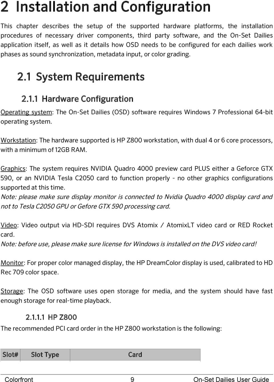 System Requirements 2.1.1 Hardware Configuration Operating system: The On-Set Dailies (OSD) software requires Windows 7 Professional 64-bit operating system.