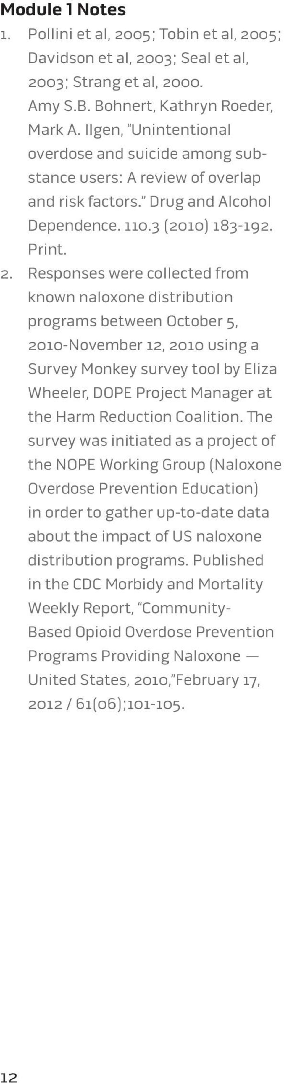 Responses were collected from known naloxone distribution programs between October 5, 2010-November 12, 2010 using a Survey Monkey survey tool by Eliza Wheeler, DOPE Project Manager at the Harm