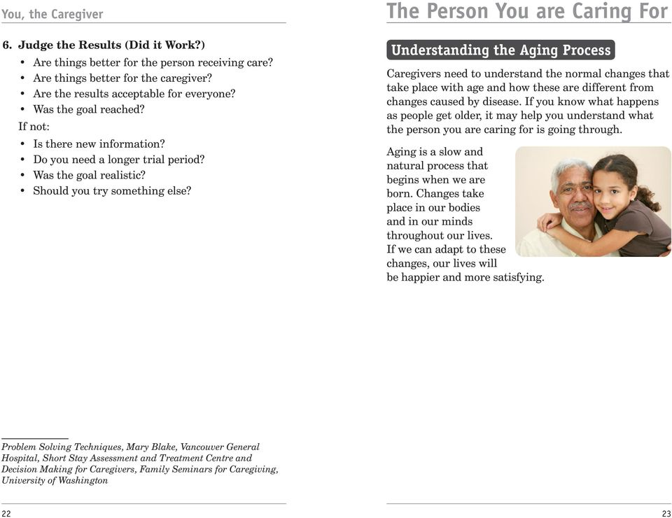 The Person You are Caring For Understanding the Aging Process Caregivers need to understand the normal changes that take place with age and how these are different from changes caused by disease.