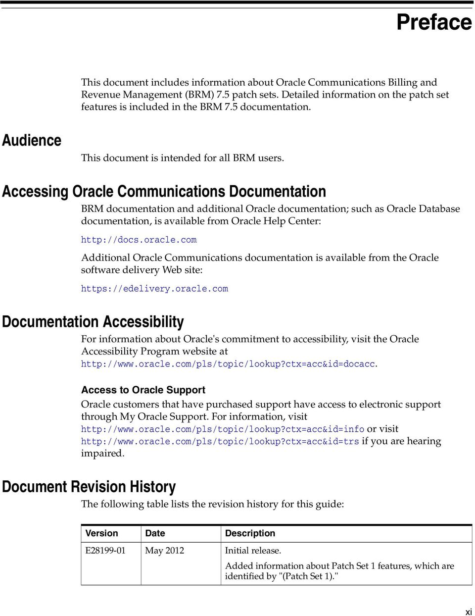 Accessing Oracle Communications Documentation BRM documentation and additional Oracle documentation; such as Oracle Database documentation, is available from Oracle Help Center: http://docs.oracle.