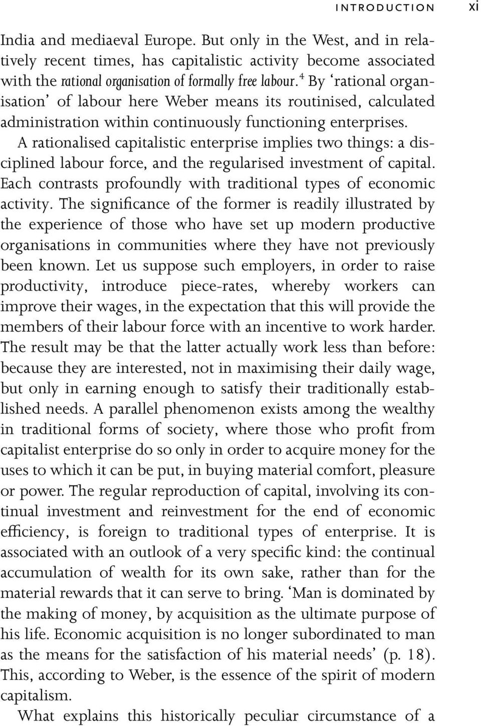 A rationalised capitalistic enterprise implies two things: a disciplined labour force, and the regularised investment of capital. Each contrasts profoundly with traditional types of economic activity.