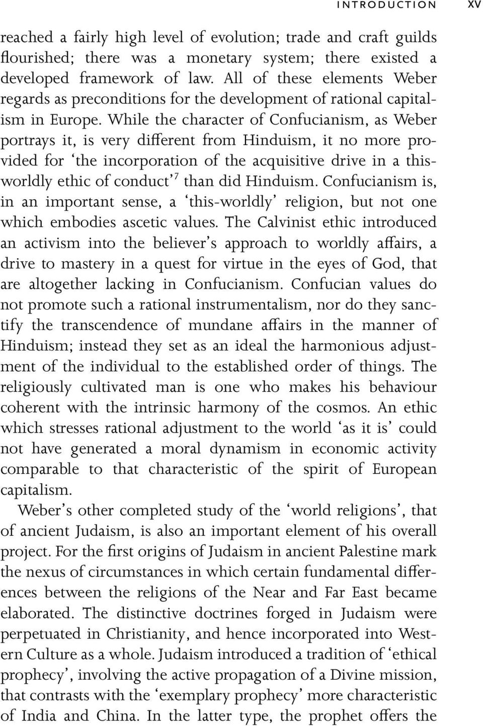While the character of Confucianism, as Weber portrays it, is very different from Hinduism, it no more provided for the incorporation of the acquisitive drive in a thisworldly ethic of conduct 7 than