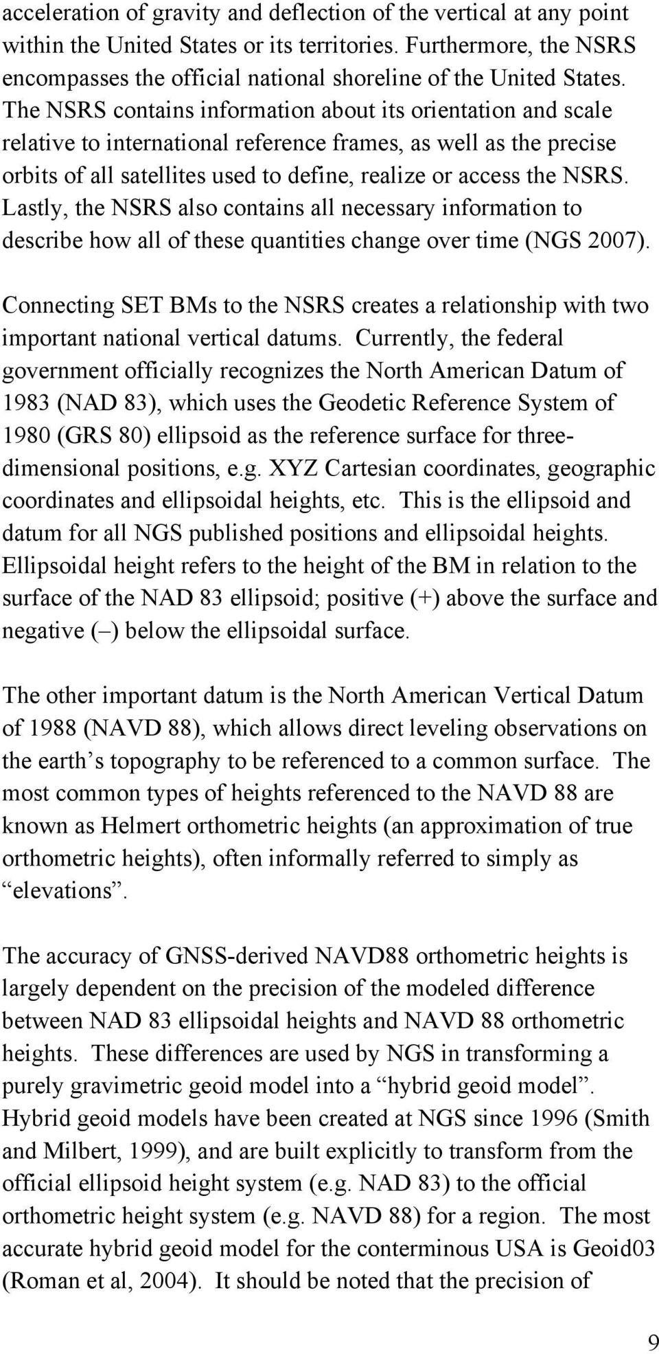 Lastly, the NSRS also contains all necessary information to describe how all of these quantities change over time (NGS 2007).