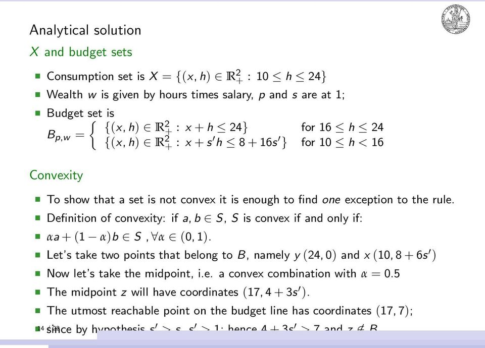 Definition of convexity: if a, b S, S is convex if and only if: αa + (1 α)b S, α (0, 1).