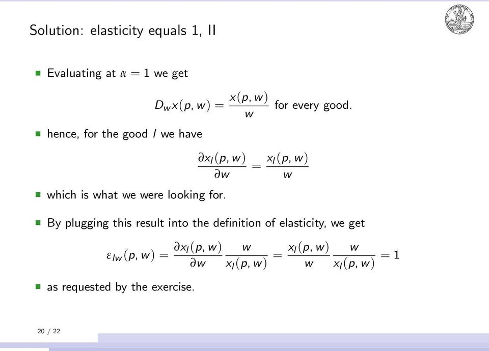 = x l (p, w) w By plugging this result into the definition of elasticity, we get ε lw (p, w)