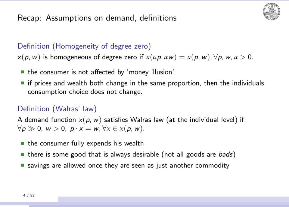 change. Definition (Walras law) A demand function x(p, w) satisfies Walras law (at the individual level) if p 0, w > 0, p x = w, x x(p, w).