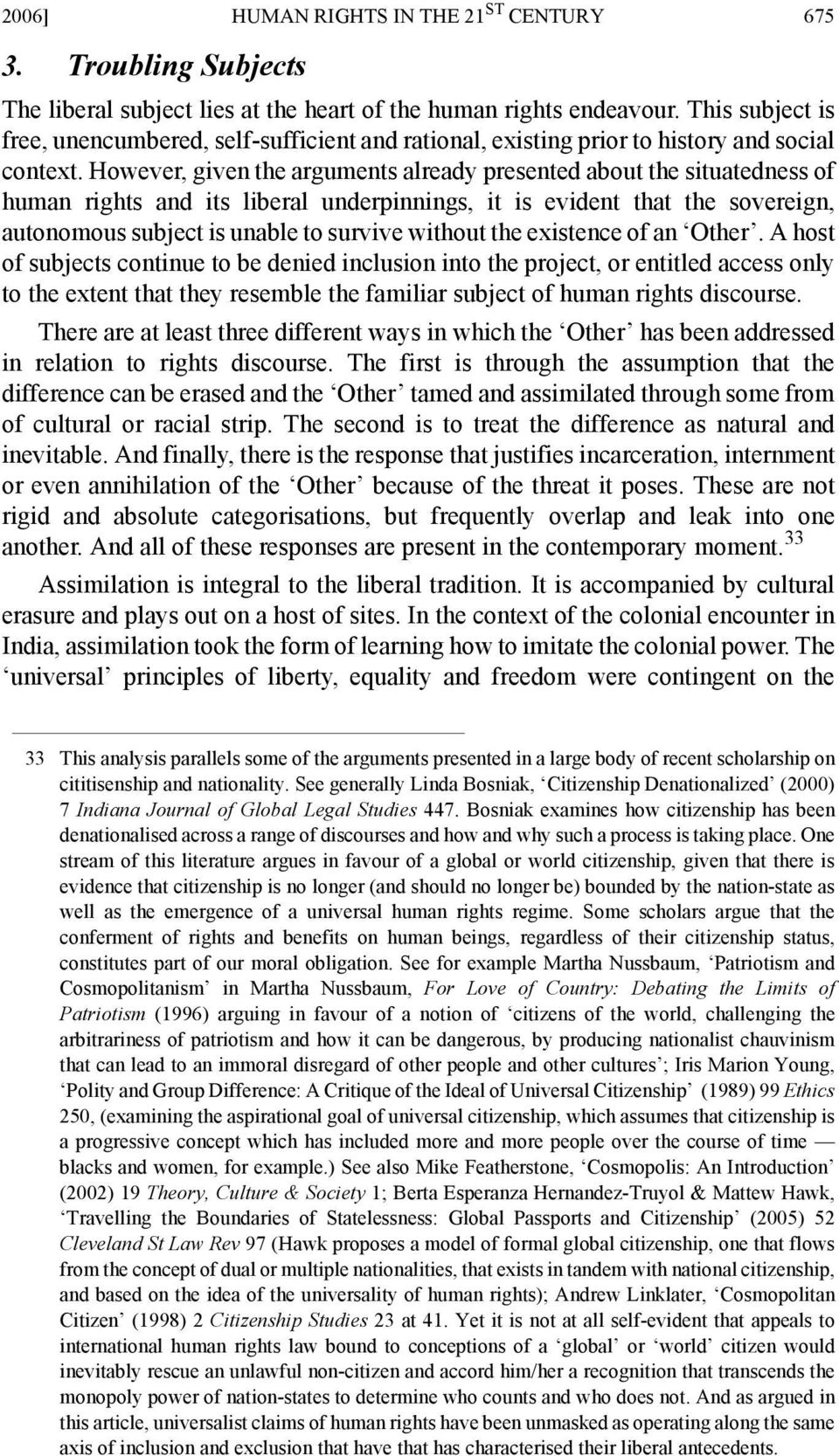 However, given the arguments already presented about the situatedness of human rights and its liberal underpinnings, it is evident that the sovereign, autonomous subject is unable to survive without