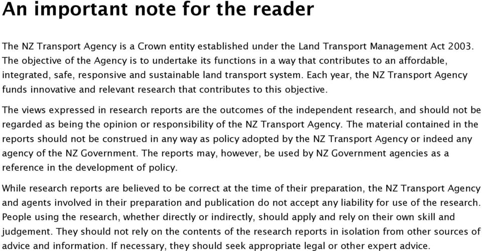 Each year, the NZ Transport Agency funds innovative and relevant research that contributes to this objective.