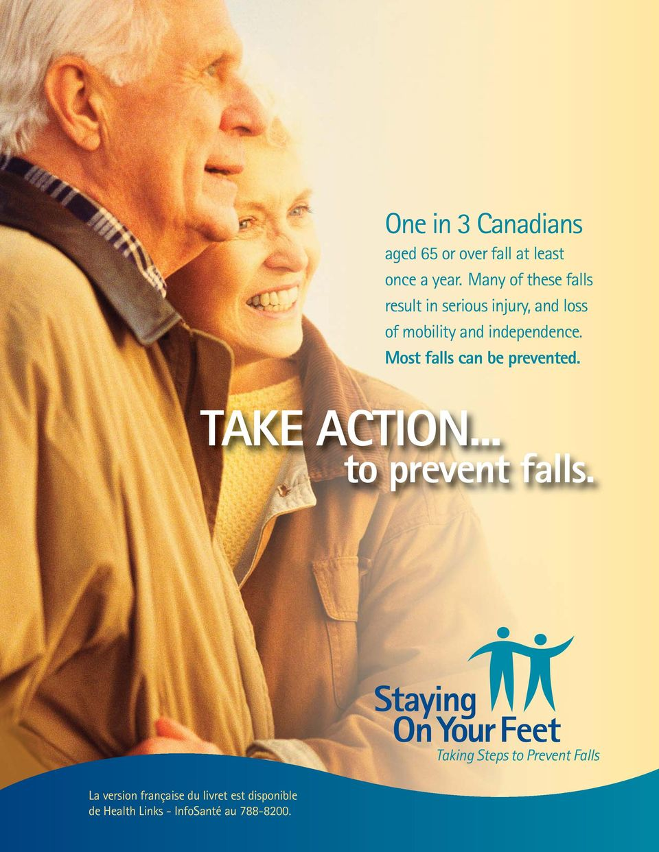 independence. Most falls can be prevented. TAKE ACTION... to prevent falls.