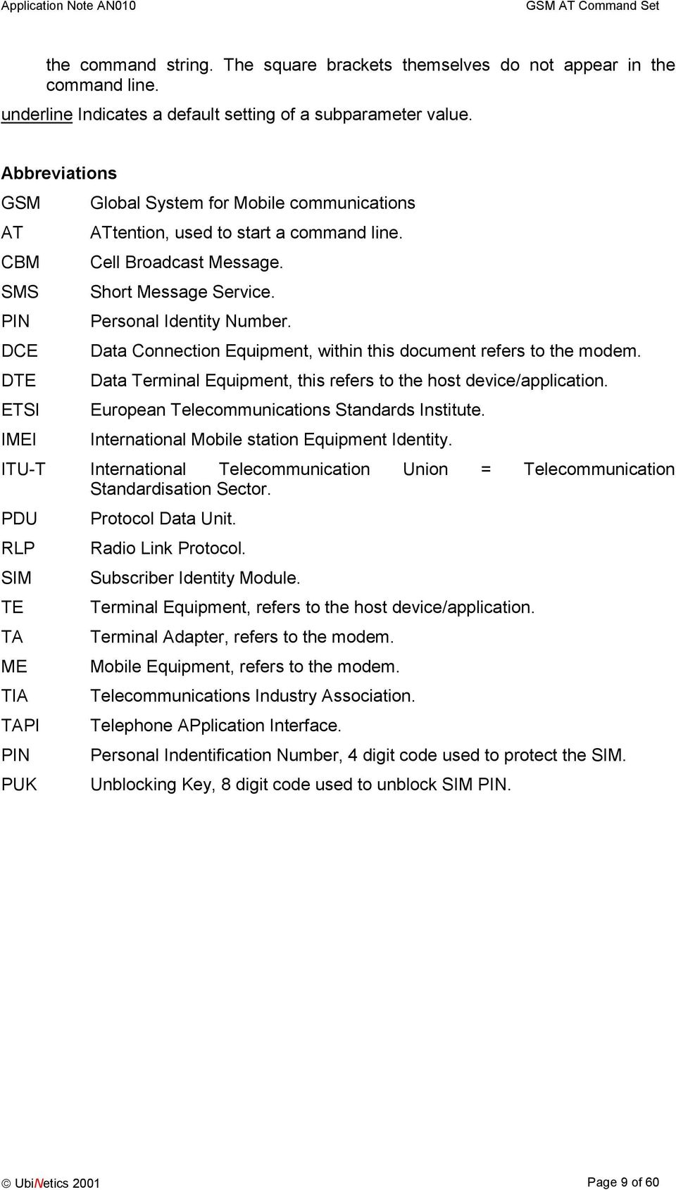 DCE Data Connection Equipment, within this document refers to the modem. DTE Data Terminal Equipment, this refers to the host device/application. ETSI European Telecommunications Standards Institute.