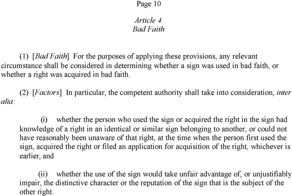 alia: (2) [Factors] In particular, the competent authority shall take into consideration, inter (i) whether the person who used the sign or acquired the right in the sign had knowledge of a right in