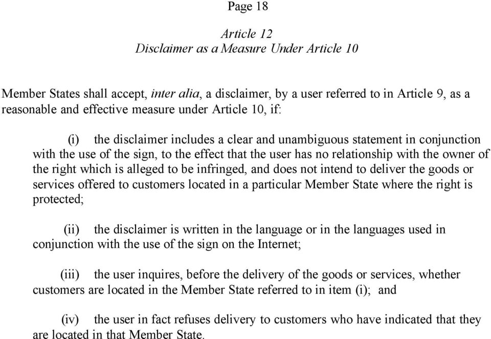 which is alleged to be infringed, and does not intend to deliver the goods or services offered to customers located in a particular Member State where the right is protected; (ii) the disclaimer is
