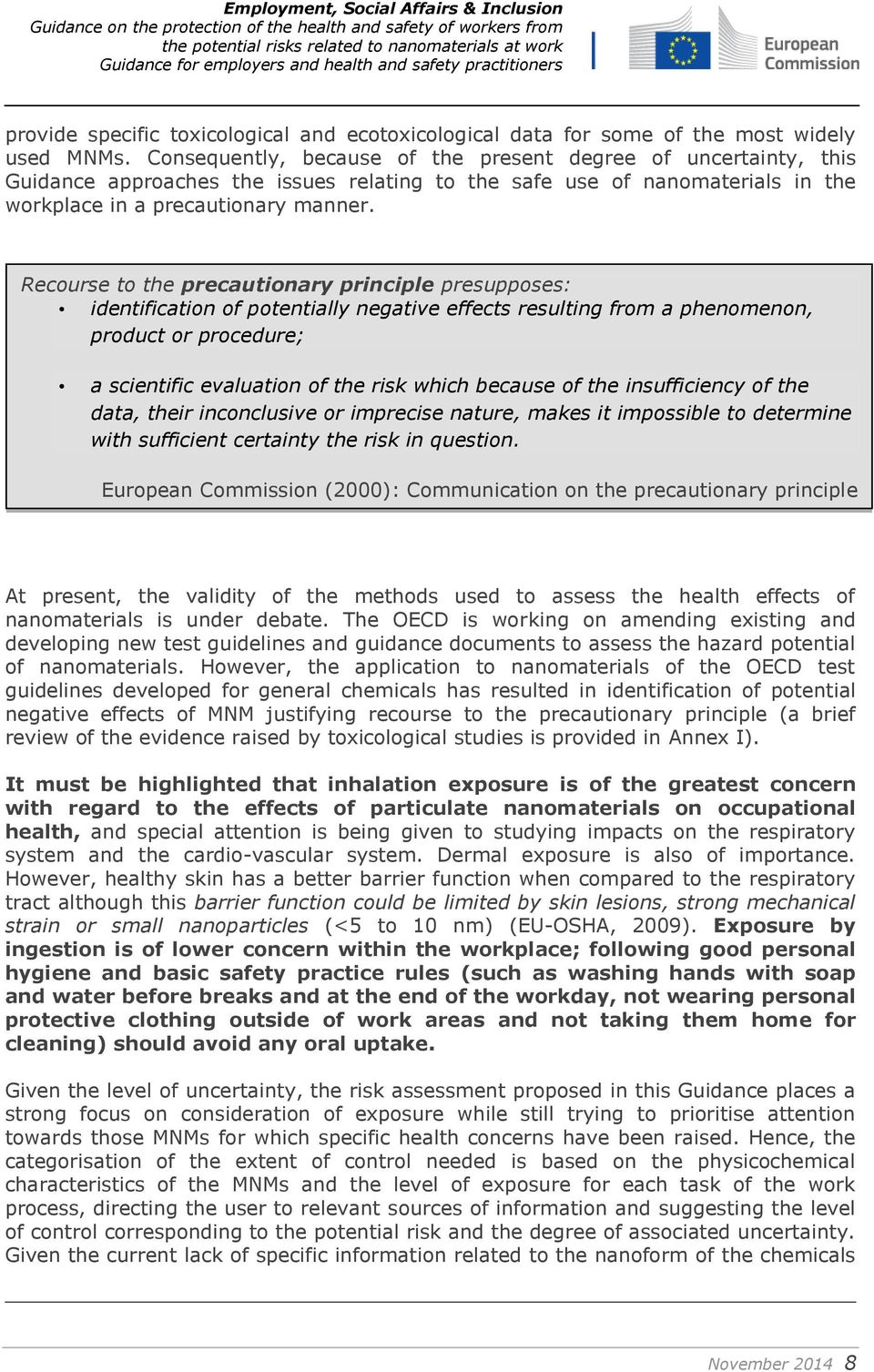 Recourse to the precautionary principle presupposes: identification of potentially negative effects resulting from a phenomenon, product or procedure; a scientific evaluation of the risk which