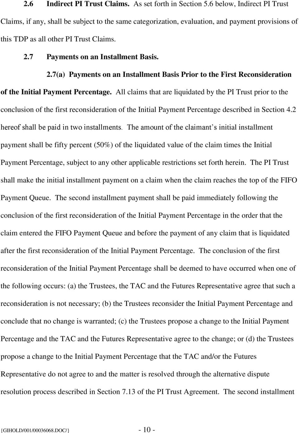 7 Payments on an Installment Basis. 2.7(a) Payments on an Installment Basis Prior to the First Reconsideration of the Initial Payment Percentage.