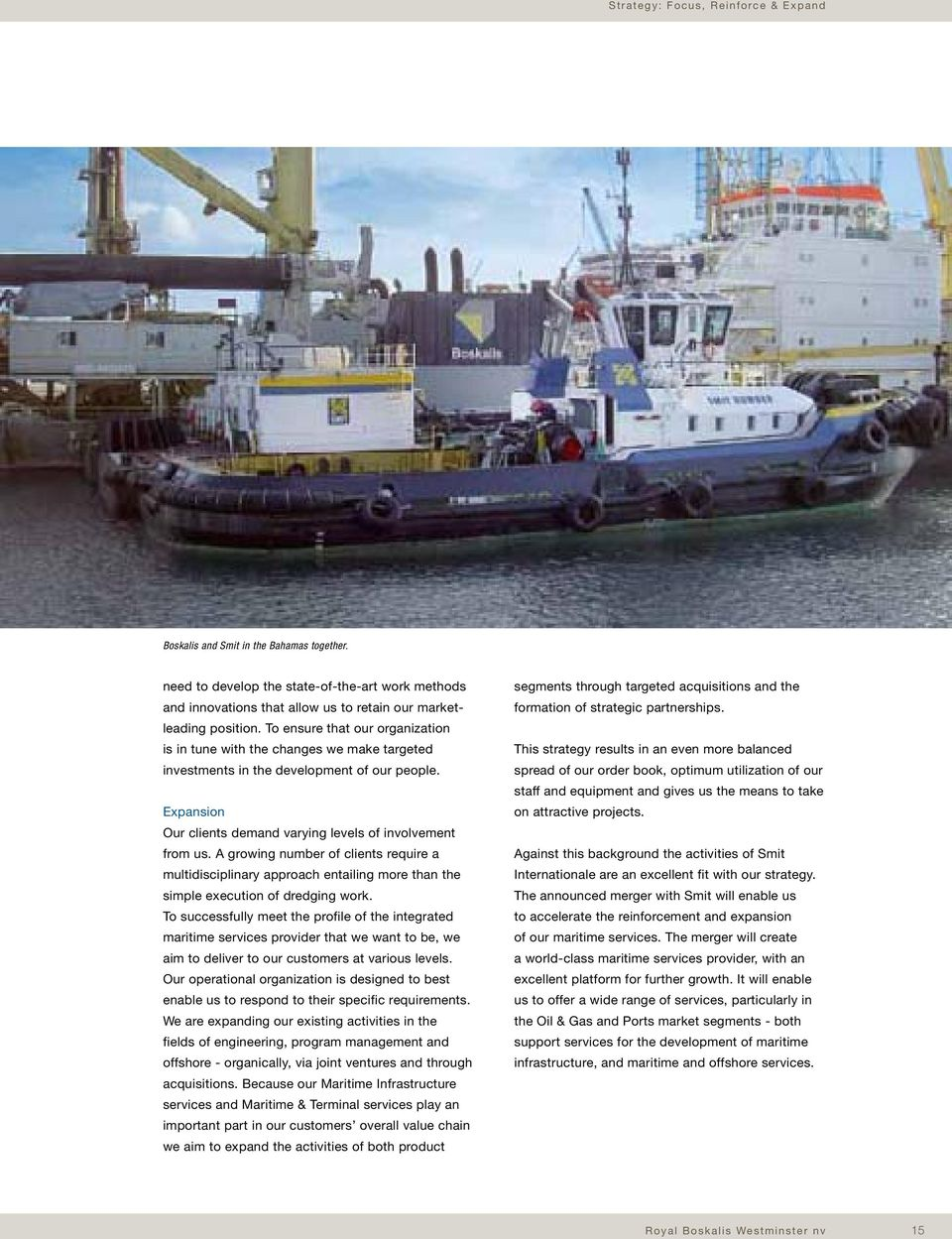 A growing number of clients require a multidisciplinary approach entailing more than the simple execution of dredging work.