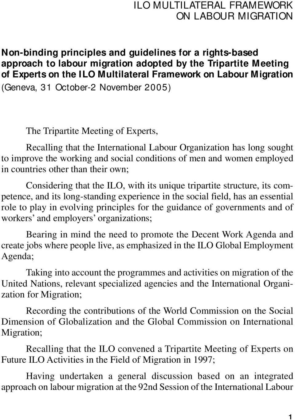 working and social conditions of men and women employed in countries other than their own; Considering that the ILO, with its unique tripartite structure, its competence, and its long-standing