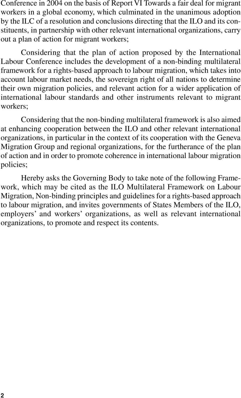 proposed by the International Labour Conference includes the development of a non-binding multilateral framework for a rights-based approach to labour migration, which takes into account labour