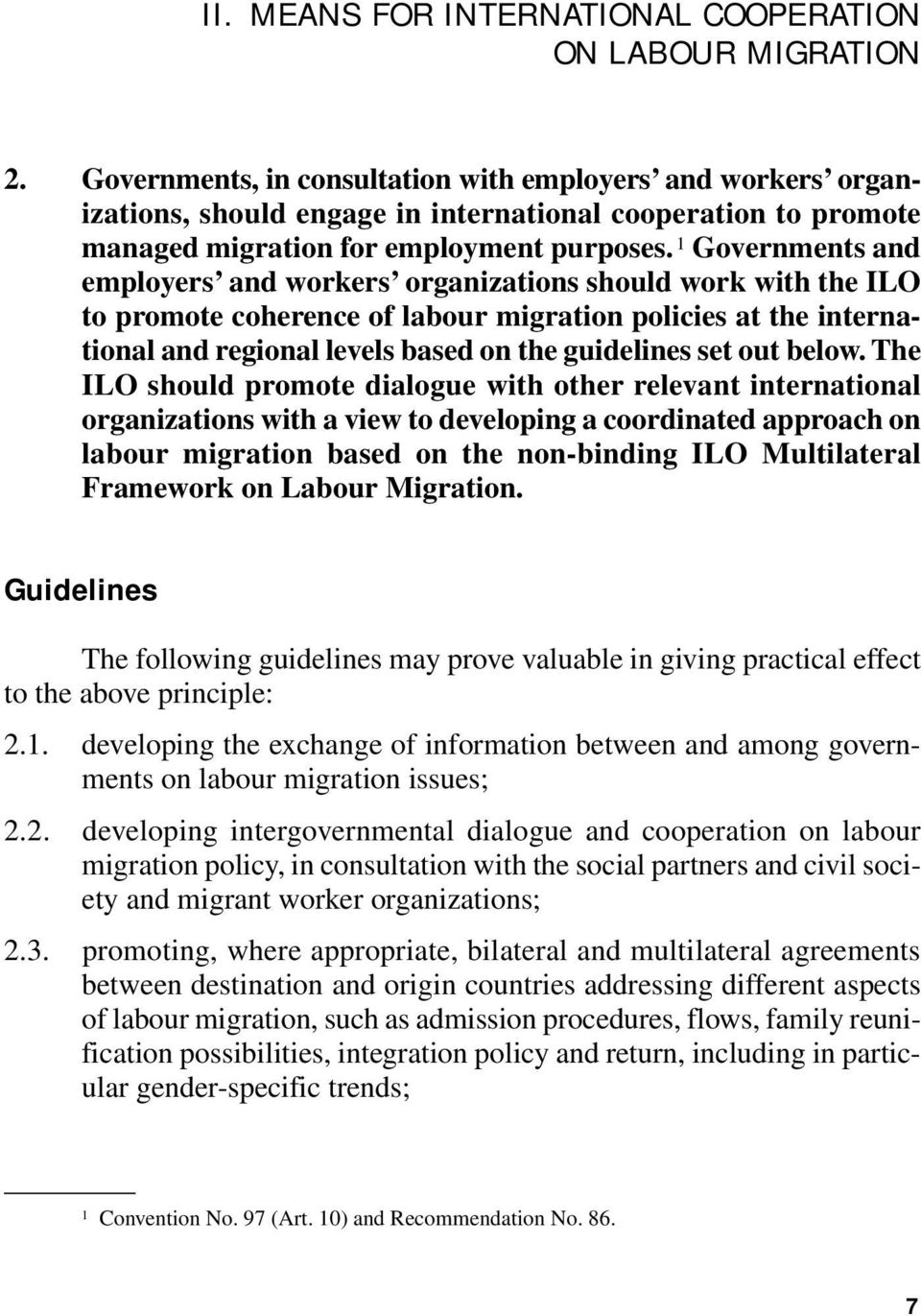 1 Governments and employers and workers organizations should work with the ILO to promote coherence of labour migration policies at the international and regional levels based on the guidelines set