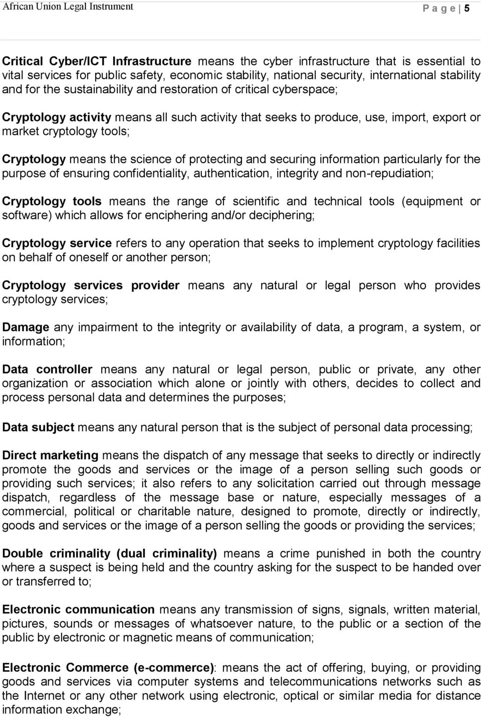 science of protecting and securing information particularly for the purpose of ensuring confidentiality, authentication, integrity and non-repudiation; Cryptology tools means the range of scientific