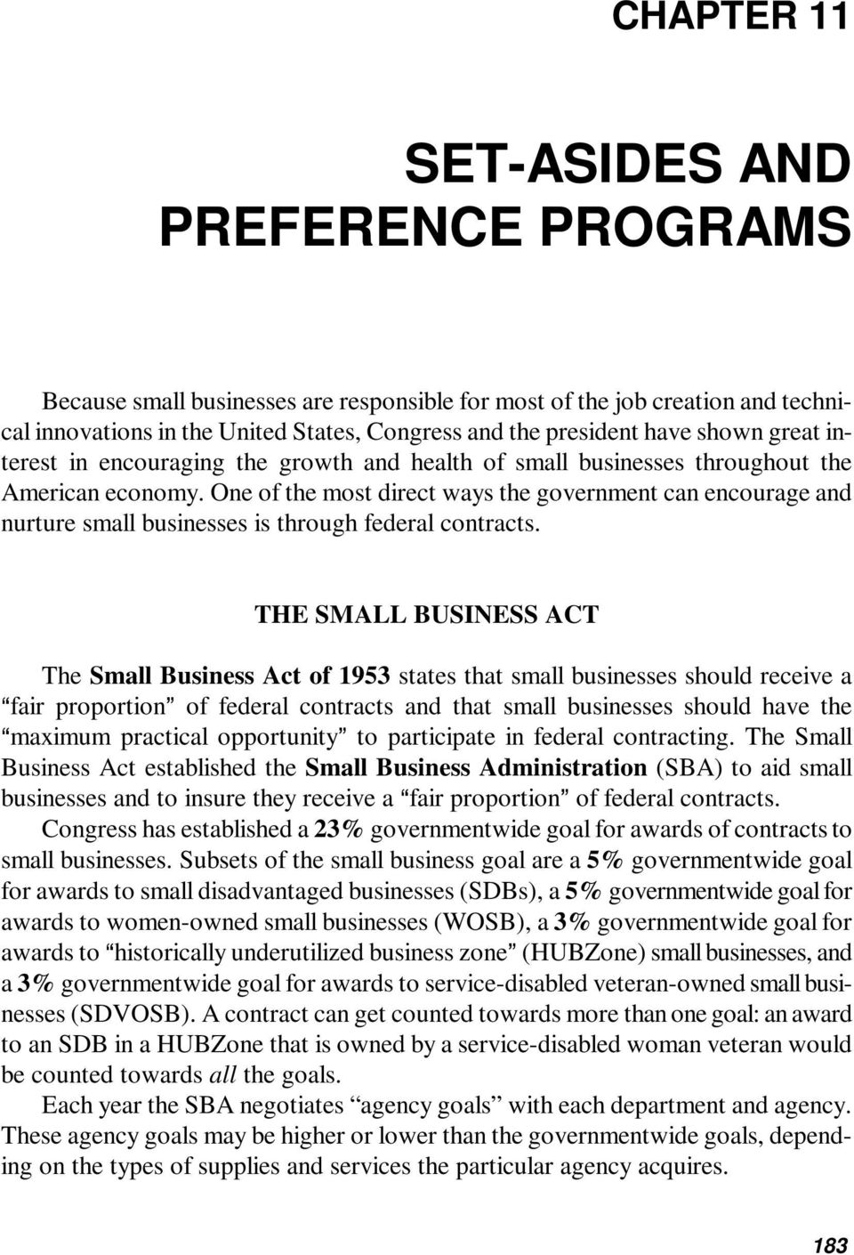 One of the most direct ways the government can encourage and nurture small businesses is through federal contracts.