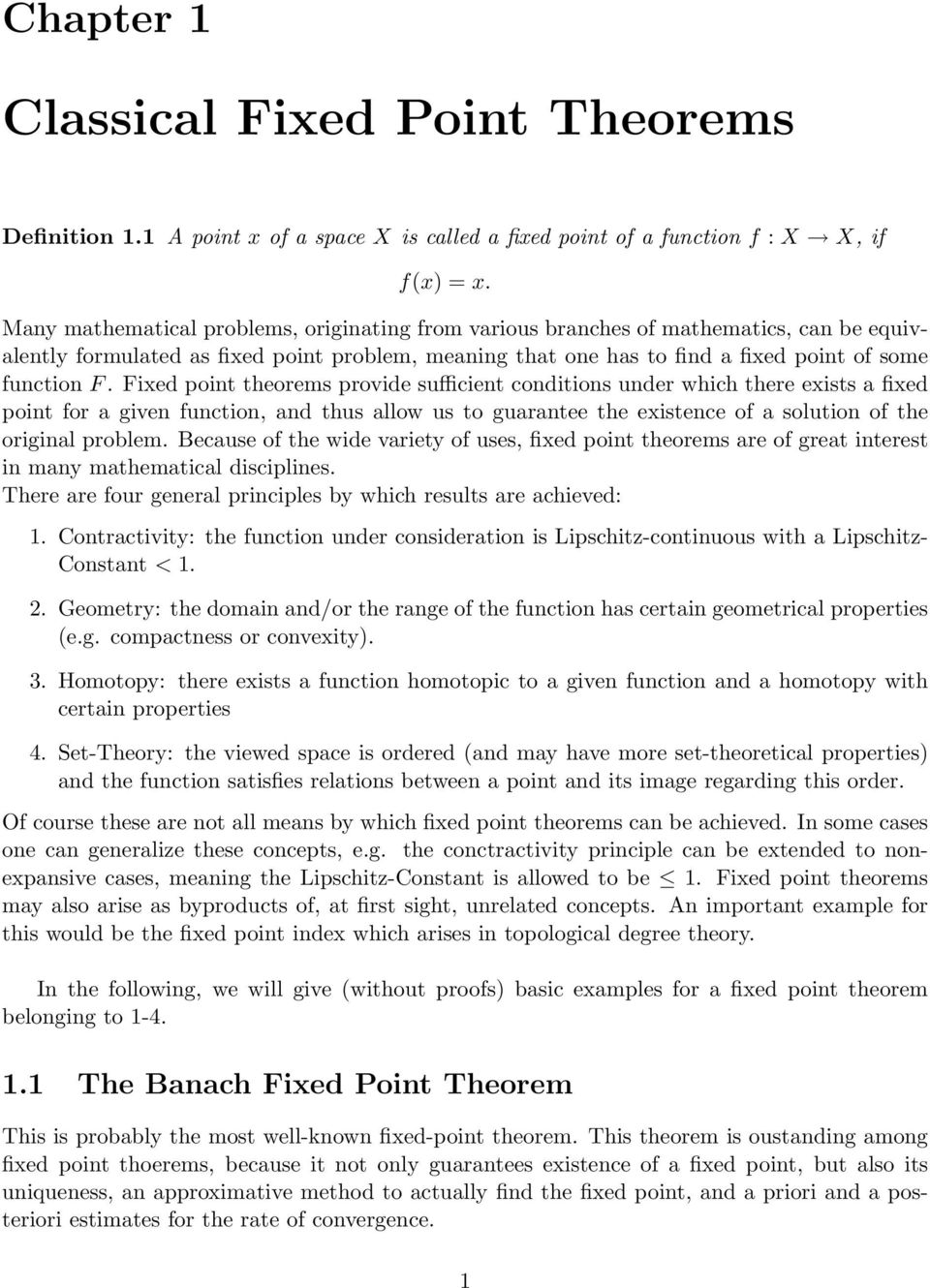 Fixed point theorems provide sufficient conditions under which there exists a fixed point for a given function, and thus allow us to guarantee the existence of a solution of the original problem.