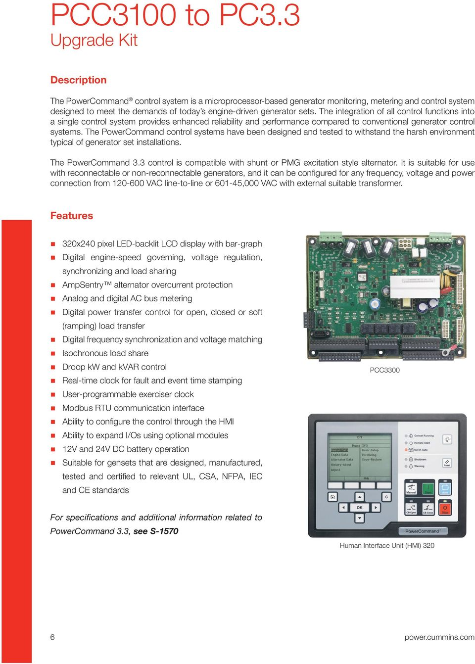 The integration of all control functions into a single control system provides enhanced reliability and performance compared to conventional generator control systems.