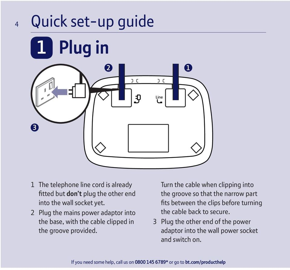 2 Plug the mains power adaptor into the base, with the cable clipped in the groove provided.