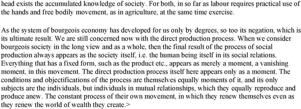 When we consider bourgeois society in the long view and as a whole, then the final result of the process of social production always appears as the society itself, i.e. the human being itself in its social relations.