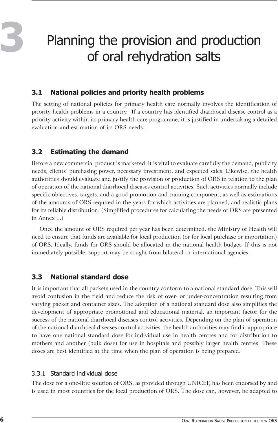 If a country has identified diarrhoeal disease control as a priority activity within its primary health care programme, it is justified in undertaking a detailed evaluation and estimation of its ORS