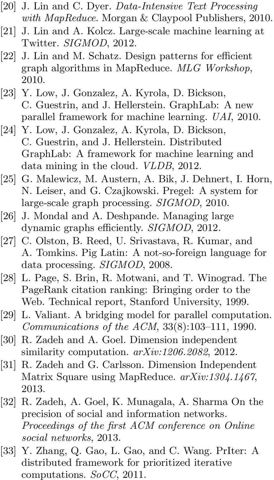 GraphLab: A new parallel framework for machine learning. UAI, 2010. [24] Y. Low, J. Gonzalez, A. Kyrola, D. Bickson, C. Guestrin, and J. Hellerstein.