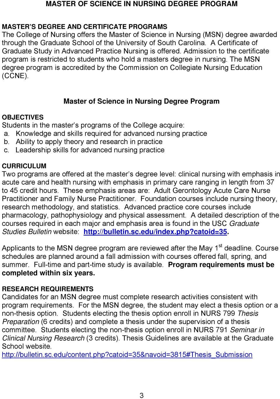 Admission to the certificate program is restricted to students who hold a masters degree in nursing. The MSN degree program is accredited by the Commission on Collegiate Nursing Education (CCNE).