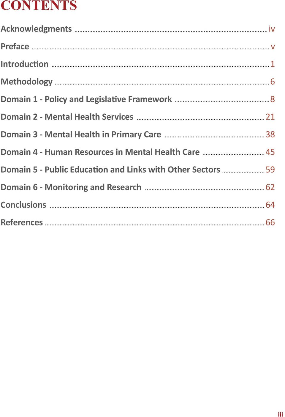 ..21 Domain 3 - Mental Health in Primary Care...38 Domain 4 - Human Resources in Mental Health Care.