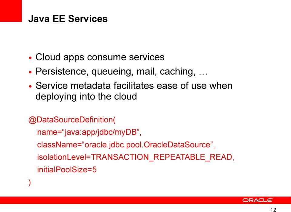 cloud @DataSourceDefinition( name= java:app/jdbc/mydb, classname= oracle.jdbc.pool.
