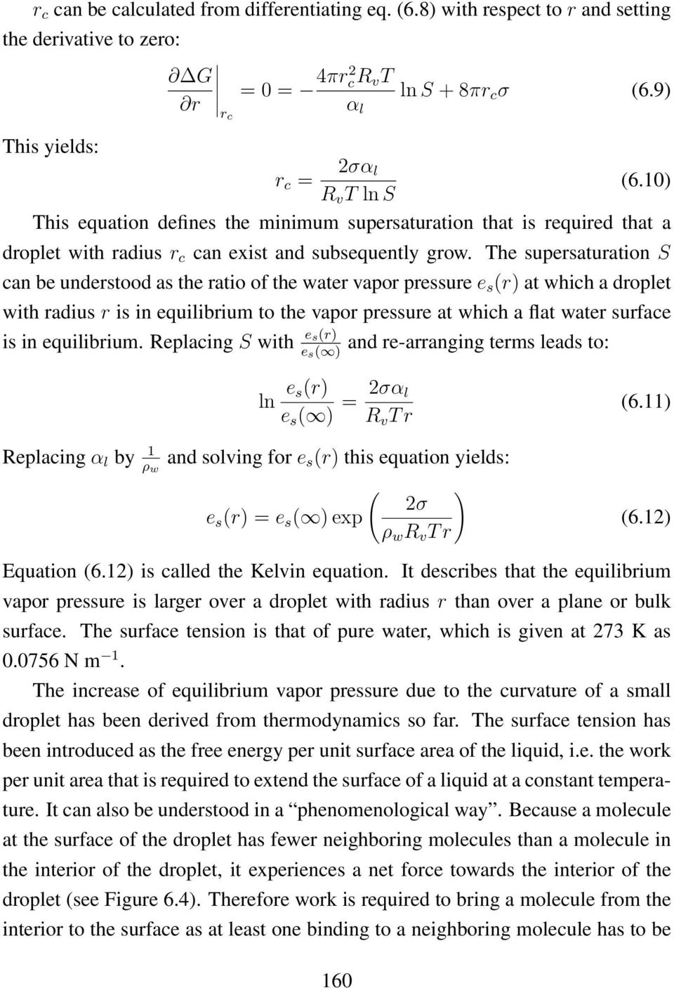 The supersaturation S can be understood as the ratio of the water vapor pressure e s (r) at which a droplet with radius r is in equilibrium to the vapor pressure at which a flat water surface is in