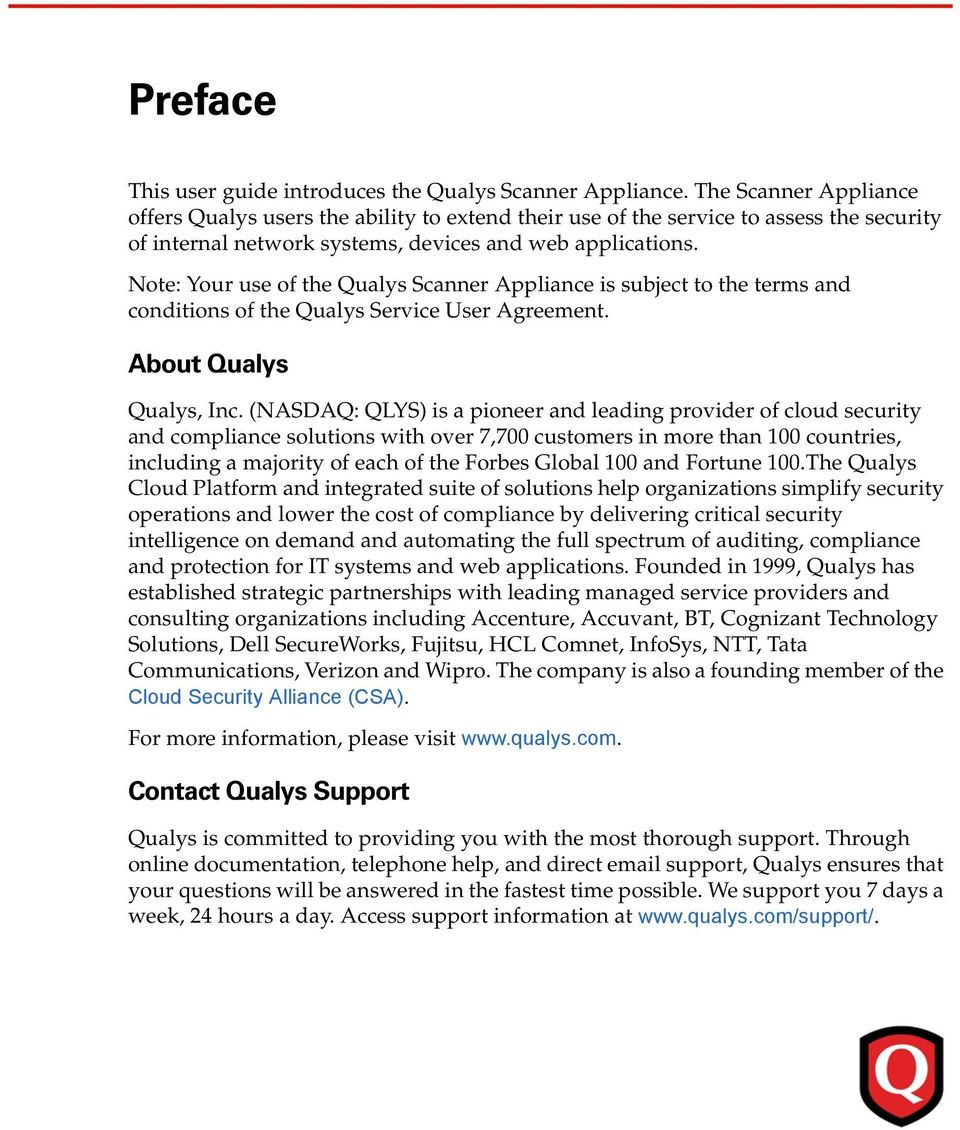 Note: Your use of the Qualys Scanner Appliance is subject to the terms and conditions of the Qualys Service User Agreement. About Qualys Qualys, Inc.