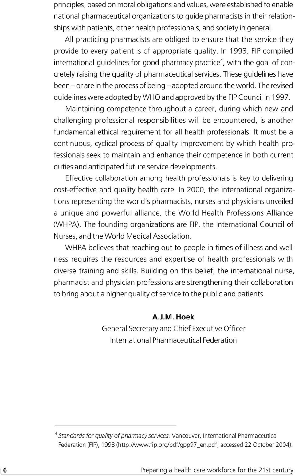 In 1993, FIP compiled international guidelines for good pharmacy practice 4, with the goal of concretely raising the quality of pharmaceutical services.